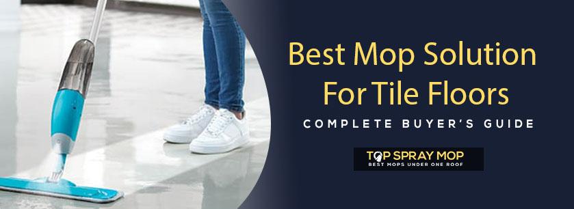Best Mop Solution For Tile Floors